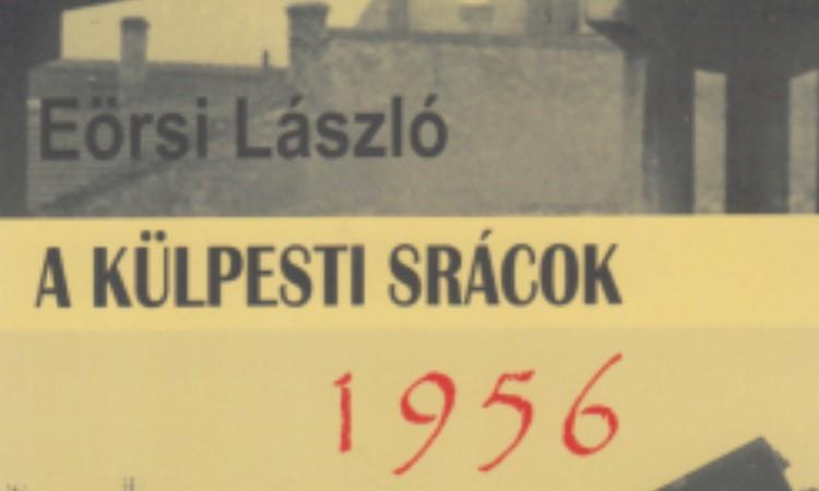 Eörsi László: A külpesti srácok 1956