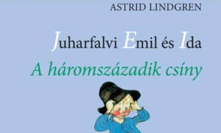 Astrid Lindgren: Juharfalvi Emil és Ida - A háromszázadik csíny