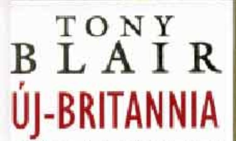 Tony Blair: Új-Britannia - Ahogy én képzelem