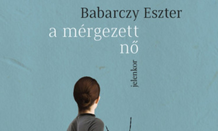 Babarczy Eszter: A mérgezett nő
