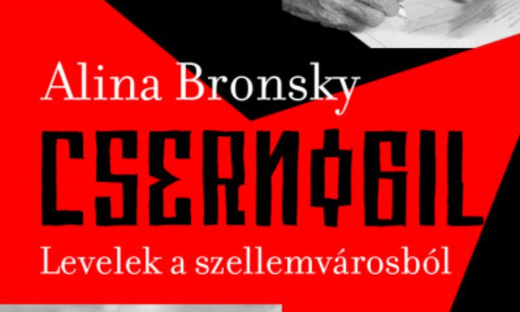 Alina Bronsky: Csernobil - Levelek a szellemvárosból