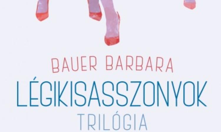 Bauer Barbara: Légikisasszonyok - Trilógia
