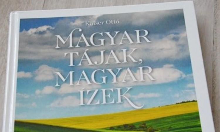 Kaiser Ottó: Magyar tájak, magyar ízek