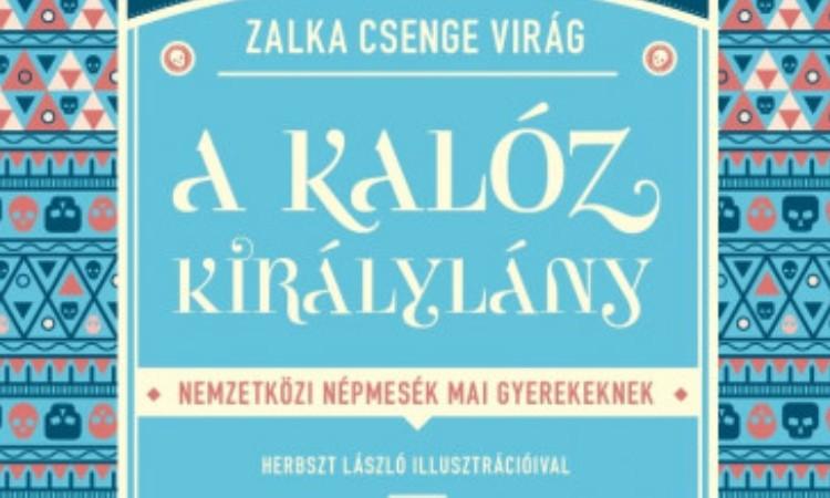Zalka Csenge Virág: A kalóz királylány - Nemzetközi népmesék mai gyerekeknek
