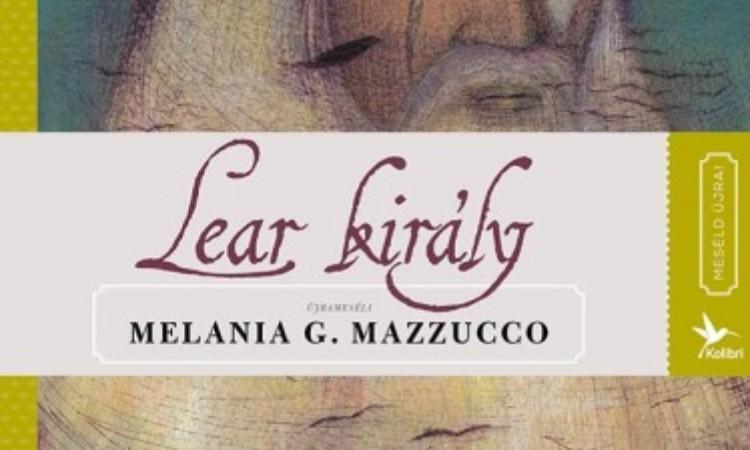 Melania G. Mazzucco: Lear király - Meséld újra!