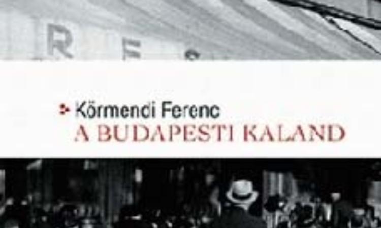 Körmendi Ferenc: A budapesti kaland