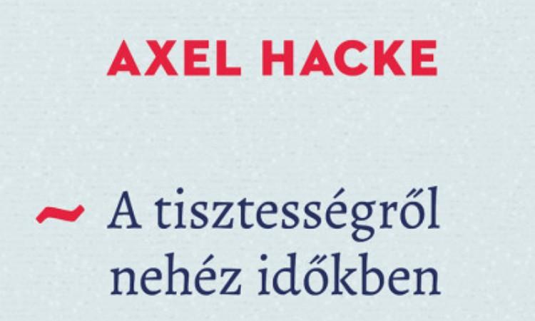Axel Hacke: A tisztességről nehéz időkben - és arról, hogyan bánunk egymással
