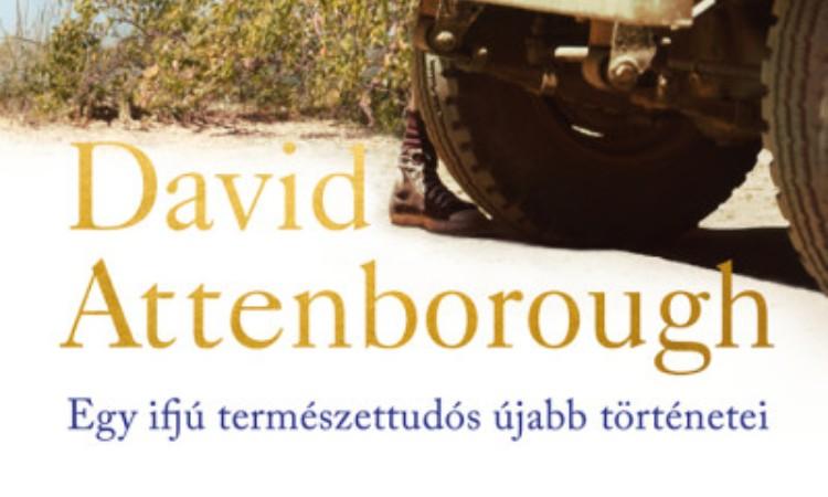David Attenborough: Utazások a világ túlsó felére - Egy ifjú természettudós újabb történetei