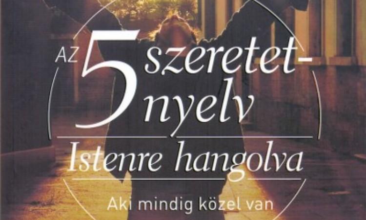 Gary Chapman: Az 5 szeretetnyelv: Istenre hangolva - Aki mindig közel van