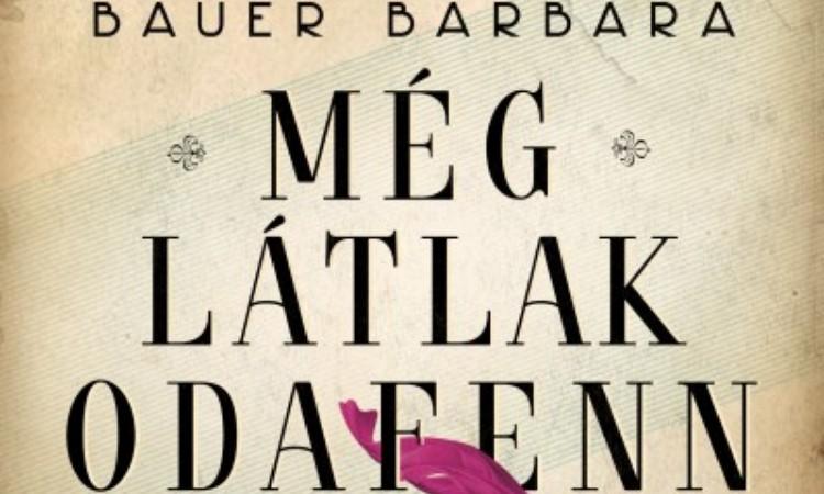 Bauer Barbara: Még látlak odafenn