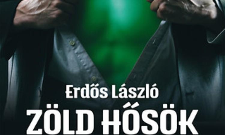 Erdős László: Zöld hősök - Assisi Szent Ferenctől Arnold Schwarzeneggerig