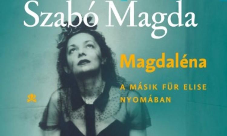Szabó Magda: Magdaléna A másik Für Elise nyomában