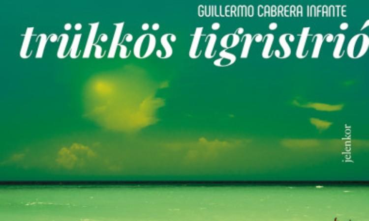 Guillermo Cabrera Infante: Trükkös tigristrió