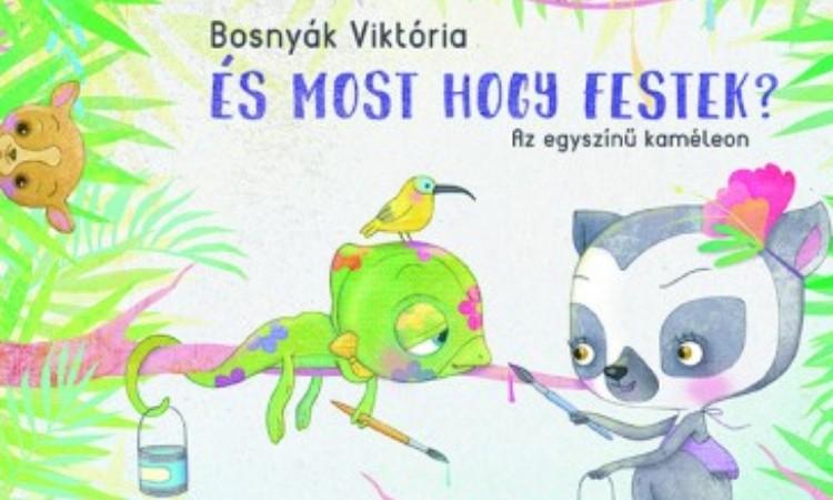 Bosnyák Viktória: És most hogy festek? - Az egyszínű kaméleon