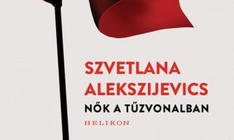Szvetlana Alekszijevics: Nők a tűzvonalban