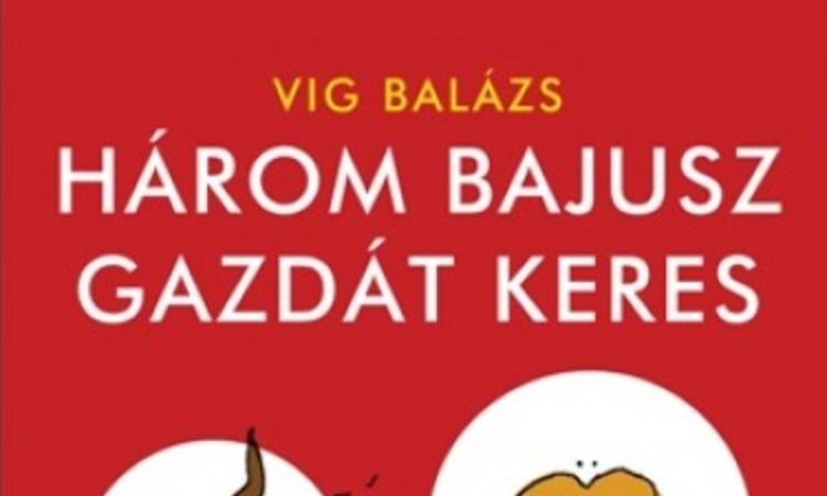 Vig Balázs: Három bajusz gazdát keres