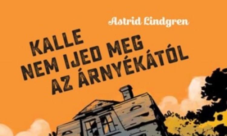 Astrid Lindgren: Kalle nem ijed meg az árnyékától