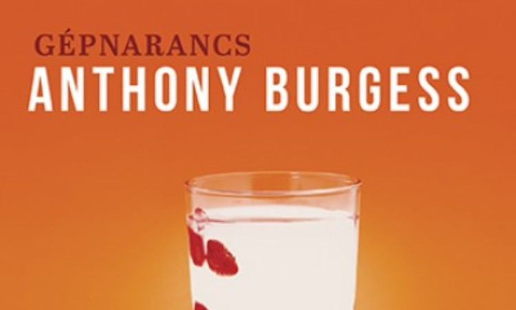 Anthony Burgess: Gépnarancs
