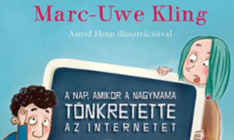 Marc-Uwe Kling : A nap, amikor a nagymama tönkretette az internetet