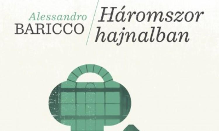 Alessandro Baricco: Háromszor hajnalban