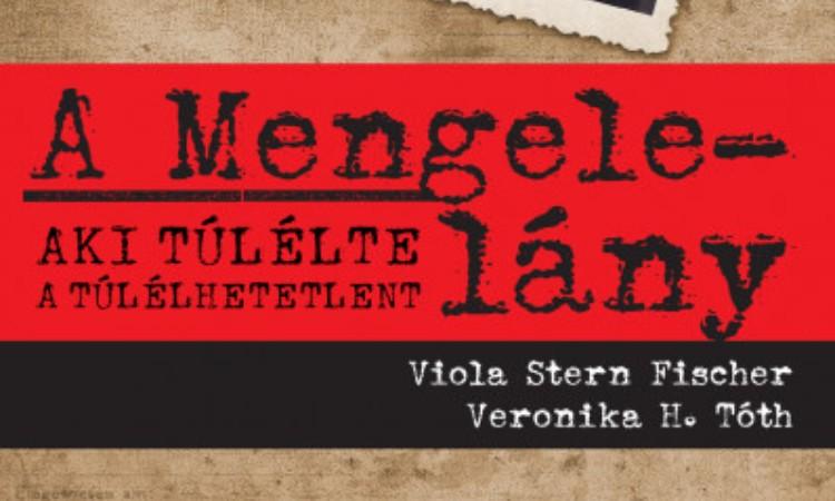 Viola Stern Fischer - Veronika H. Tóth: A Mengele-lány- Aki túlélte a túlélhetetlent