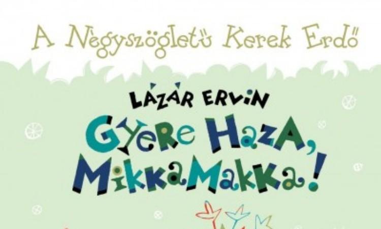 Lázár Ervin: Gyere haza, Mikkamakka!