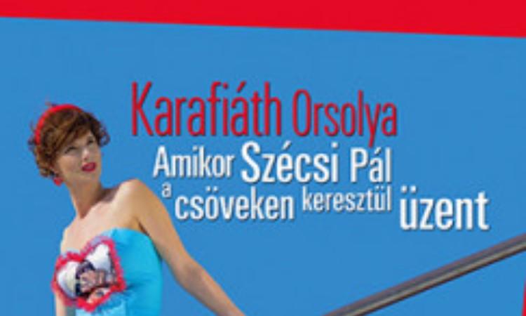 Karafiáth Orsolya: Amikor Szécsi Pál a csöveken keresztül üzent - Avagy így tanultuk a szerelmet