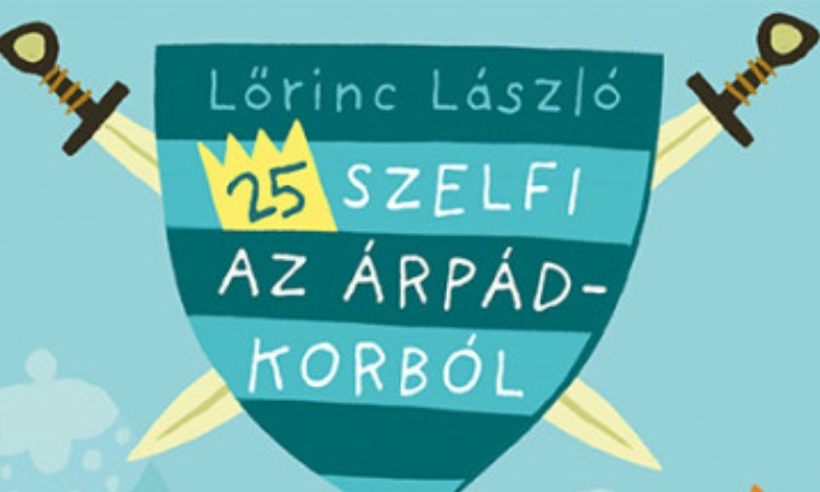 Lőrinc László: 25 szelfi az Árpád-korból