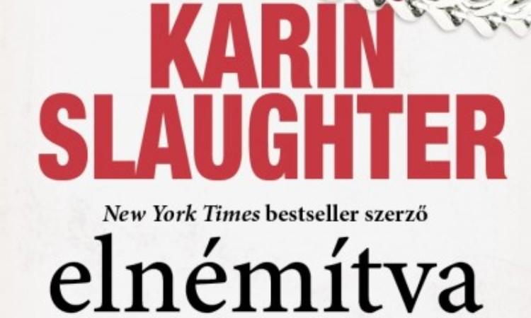 Karin Slaughter: Elnémítva - Egy gyilkos, aki nem veszíthet semmit