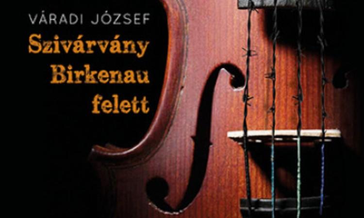 Váradi József: Szivárvány Birkenau felett