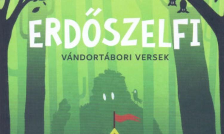 Lackfi János: Erdőszelfi - Vándortábori versek