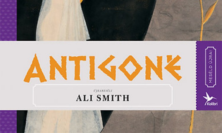 Ali Smith: Antigoné