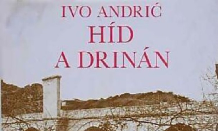 Ivo Andrić: Híd a Drinán: Visegrádi krónika
