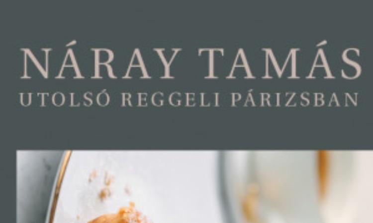 Náray Tamás: Utolsó reggeli Párizsban - Kedvenc francia süteményreceptjeim