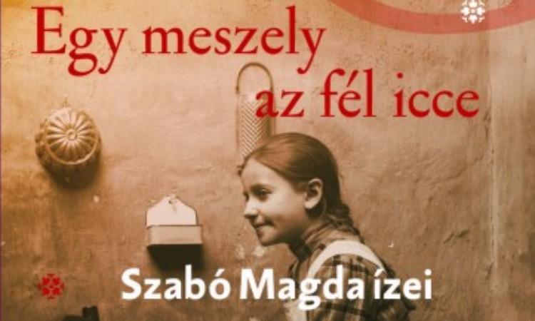 Szabó Magda - Tasi Géza: Egy meszely az fél icce - Szabó Magda ízei